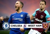 Chelsea vs West Ham: Top 4 mời gọi